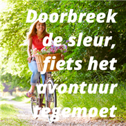 Doorbreek de sleur; fiets het avontuur tegemoet
