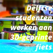 Delftse studenten werken aan 3D-geprinte fiets