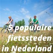 5 populaire fietssteden in Nederland