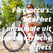 Fietsaccu's: haal het maximale uit uw elektrische fiets